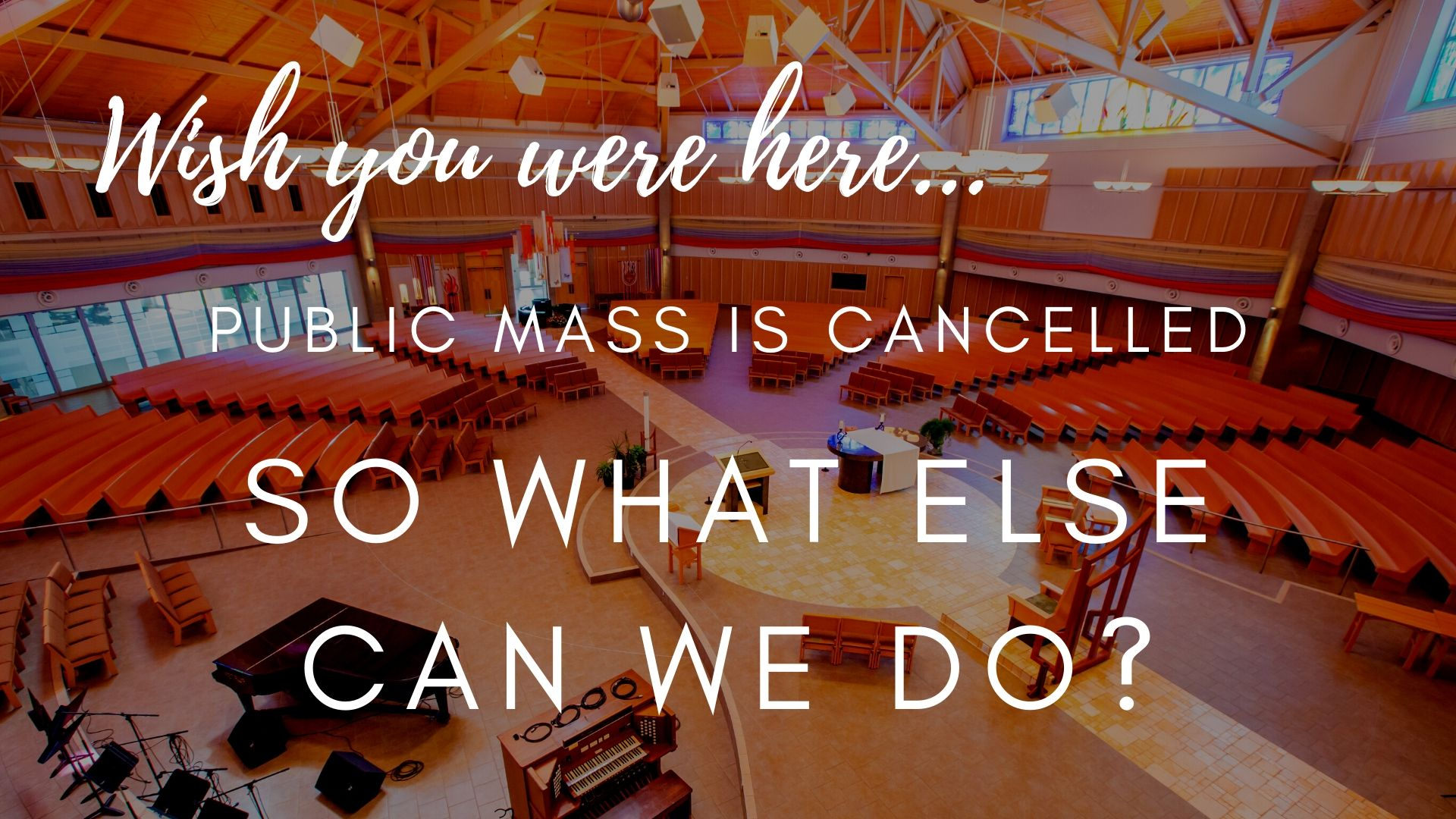 Mass is Cancelled, What Can We Do? March 2020