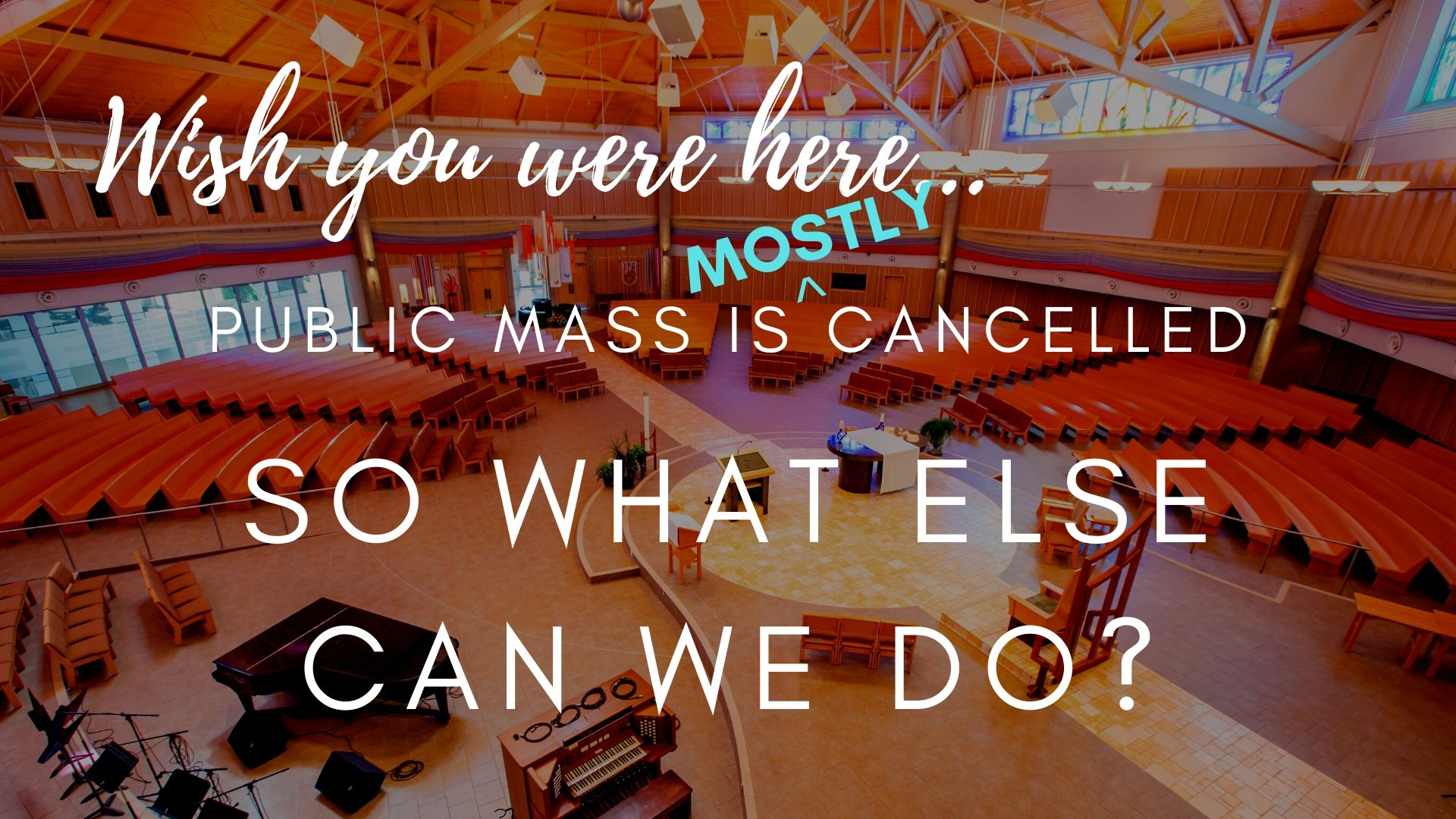 Mass is (mostly) Cancelled, What Can We Do? May 2020